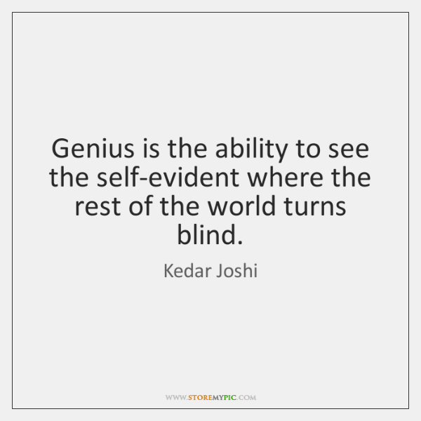 Genius is the ability to see the self-evident where the rest of ...