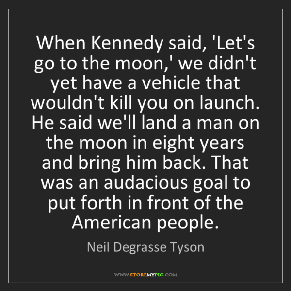 Neil Degrasse Tyson: When Kennedy said, 'Let's go to the moon,' we didn't...