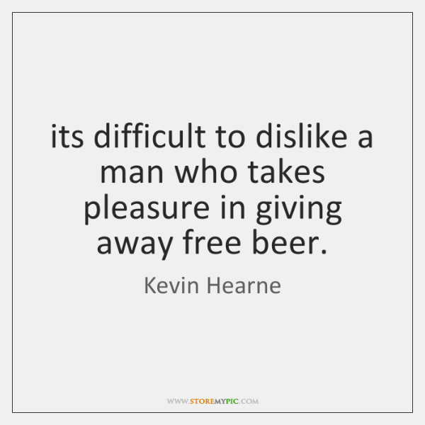 its difficult to dislike a man who takes pleasure in giving away ...