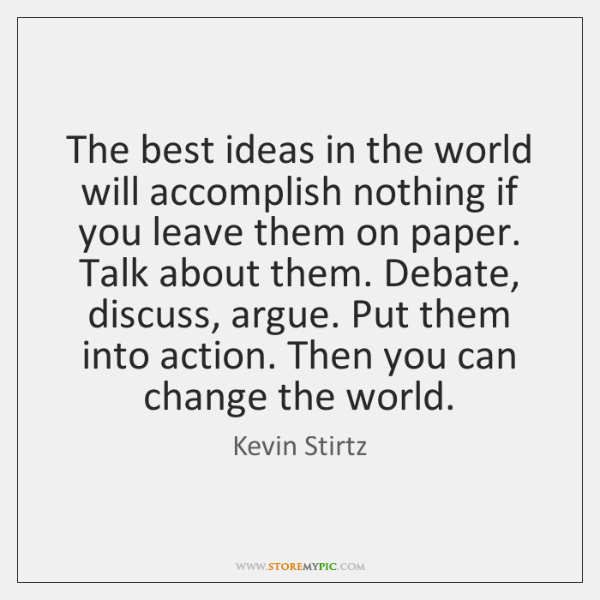 The best ideas in the world will accomplish nothing if you leave ...