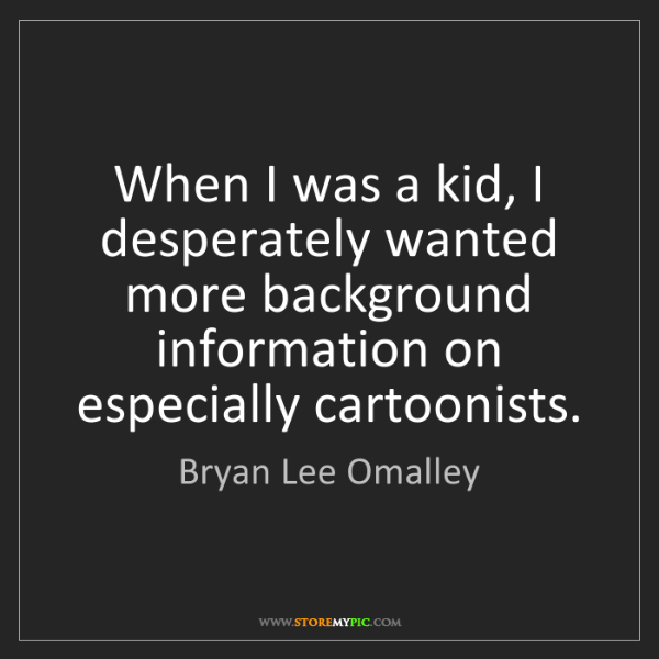 Bryan Lee Omalley: When I was a kid, I desperately wanted more background...