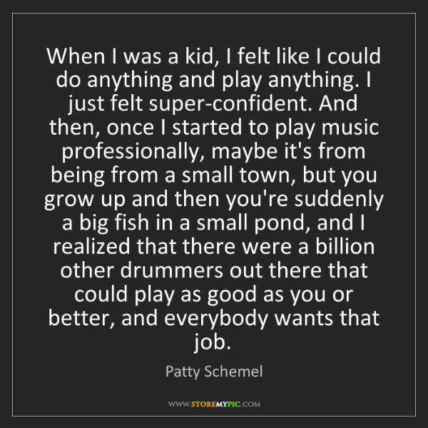 Patty Schemel: When I was a kid, I felt like I could do anything and...