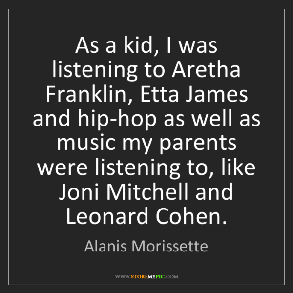 Alanis Morissette: As a kid, I was listening to Aretha Franklin, Etta James...