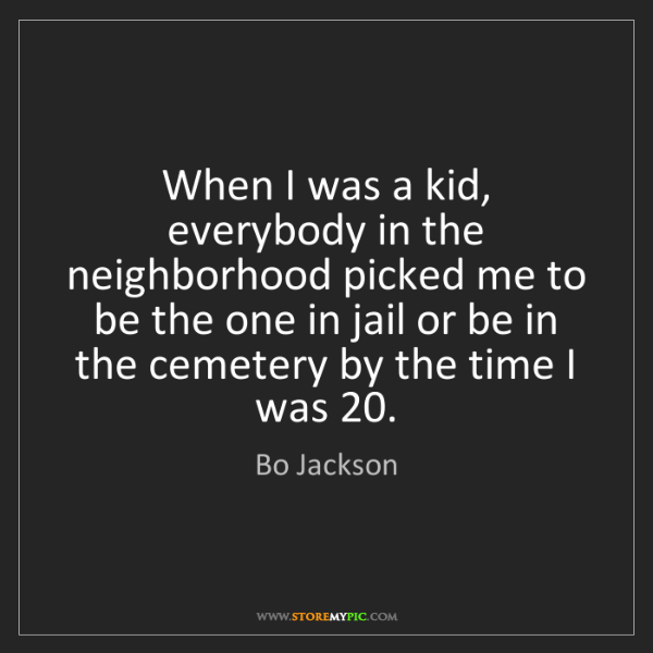 Bo Jackson: When I was a kid, everybody in the neighborhood picked...
