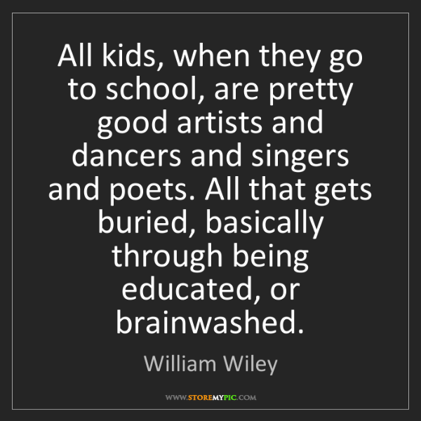 William Wiley: All kids, when they go to school, are pretty good artists...