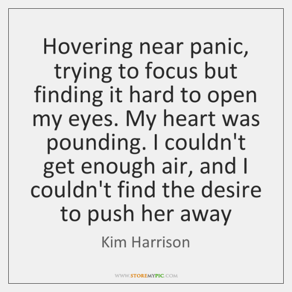 Hovering near panic, trying to focus but finding it hard to open ...