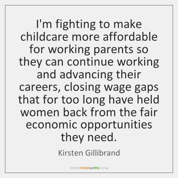 I'm fighting to make childcare more affordable for working parents so they ...