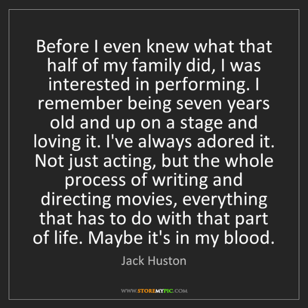 Jack Huston: Before I even knew what that half of my family did, I...