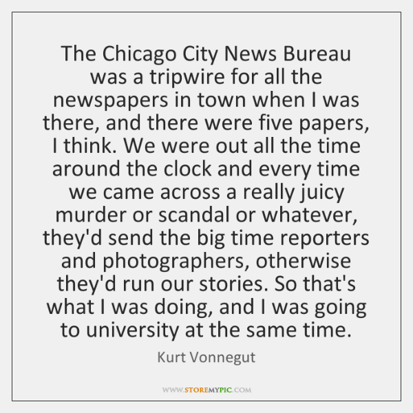 The Chicago City News Bureau was a tripwire for all the newspapers ...