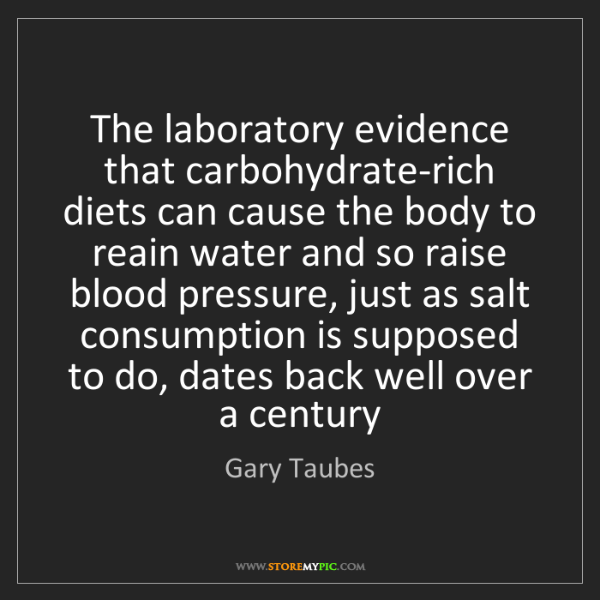 Gary Taubes: The laboratory evidence that carbohydrate-rich diets...