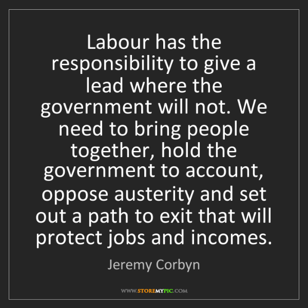 Jeremy Corbyn: Labour has the responsibility to give a lead where the...