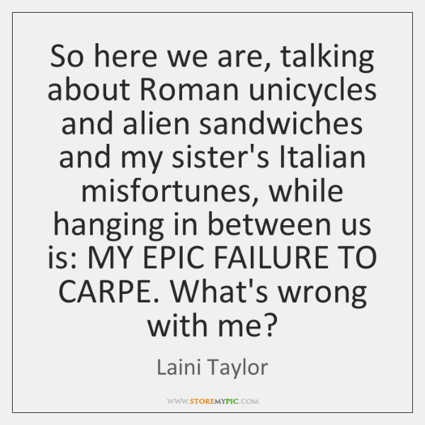 So here we are, talking about Roman unicycles and alien sandwiches and ...