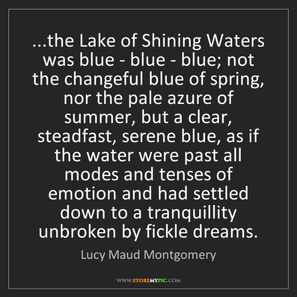 Lucy Maud Montgomery: ...the Lake of Shining Waters was blue - blue - blue;...