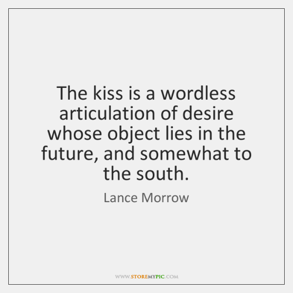 The kiss is a wordless articulation of desire whose object lies in ...