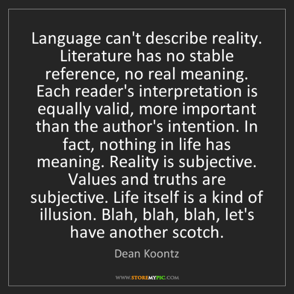 Dean Koontz: Language can't describe reality. Literature has no stable...