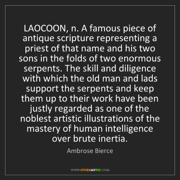 Ambrose Bierce: LAOCOON, n. A famous piece of antique scripture representing...