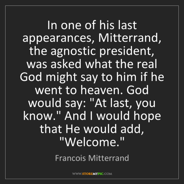 Francois Mitterrand: In one of his last appearances, Mitterrand, the agnostic...