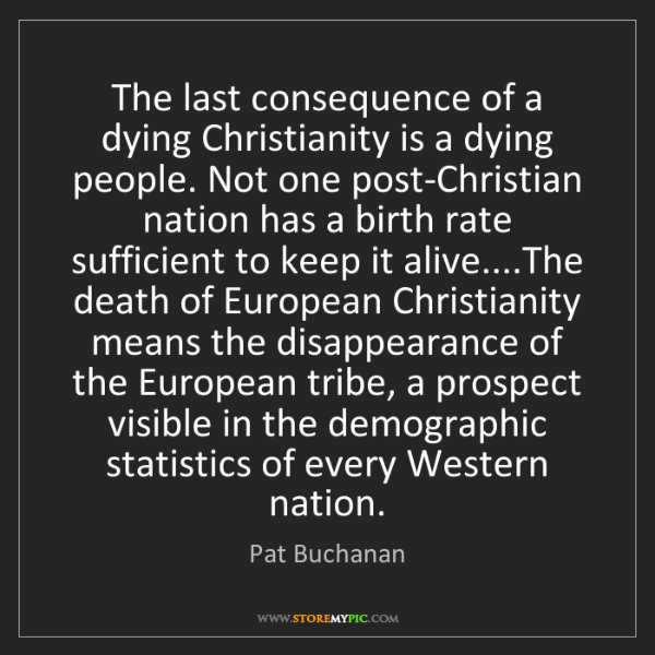 Pat Buchanan: The last consequence of a dying Christianity is a dying...