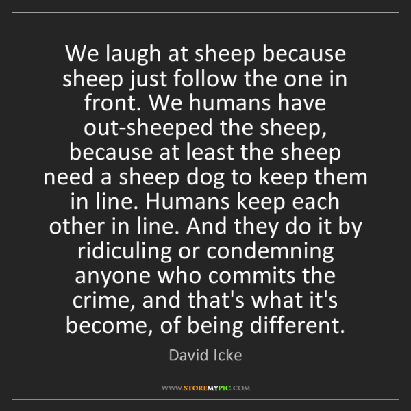 David Icke: We laugh at sheep because sheep just follow the one in...