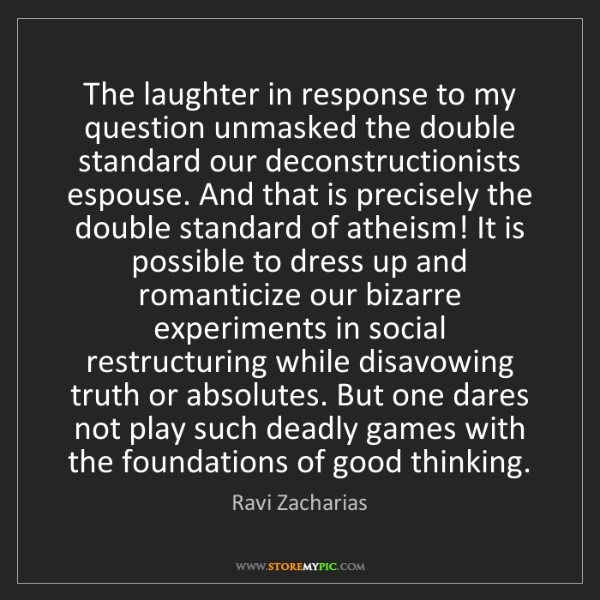 Ravi Zacharias: The laughter in response to my question unmasked the...