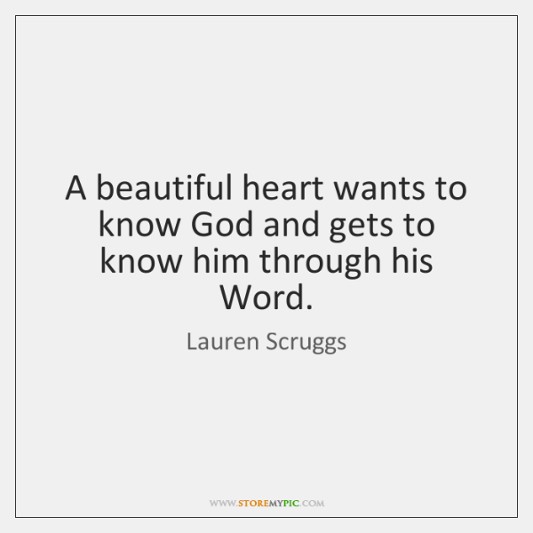 A beautiful heart wants to know God and gets to know him ...