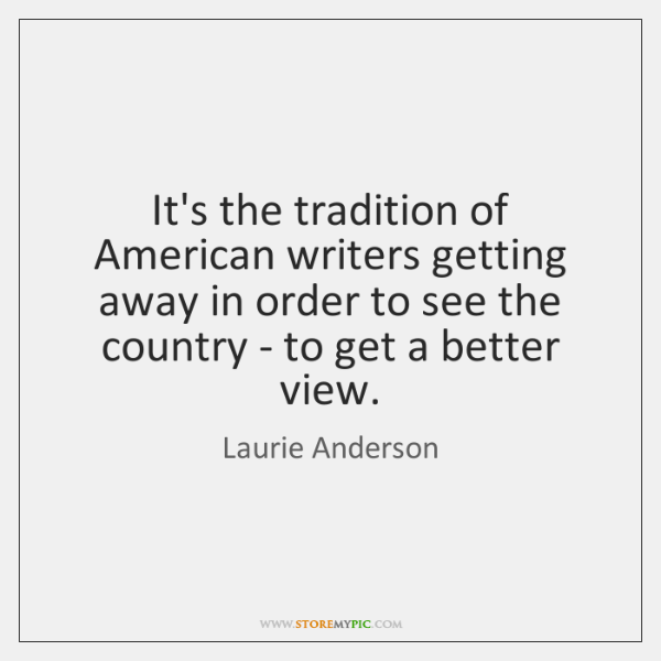 It's the tradition of American writers getting away in order to see ...