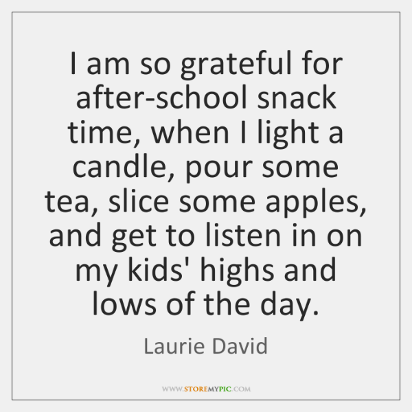 I am so grateful for after-school snack time, when I light a ...