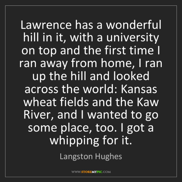 Langston Hughes: Lawrence has a wonderful hill in it, with a university...
