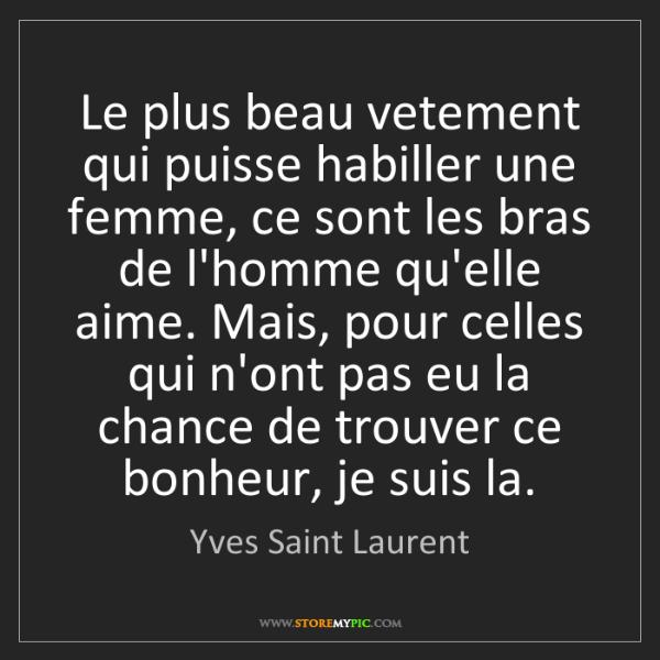 Yves Saint Laurent: Le plus beau vetement qui puisse habiller une femme,...