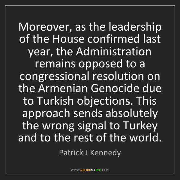 Patrick J Kennedy: Moreover, as the leadership of the House confirmed last...
