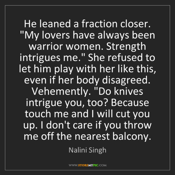 "Nalini Singh: He leaned a fraction closer. ""My lovers have always been..."