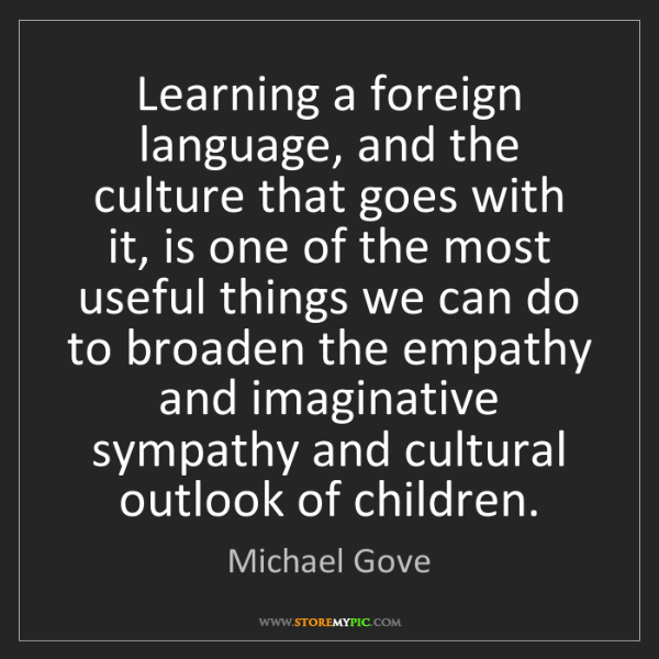 Michael Gove: Learning a foreign language, and the culture that goes...