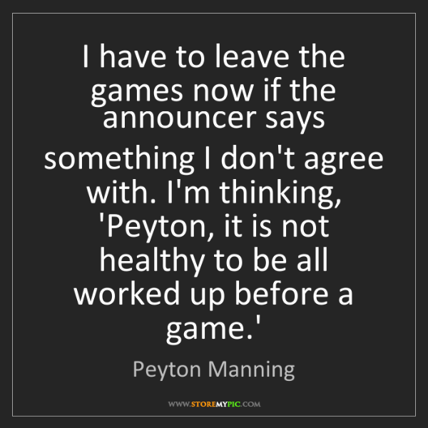 Peyton Manning: I have to leave the games now if the announcer says something...