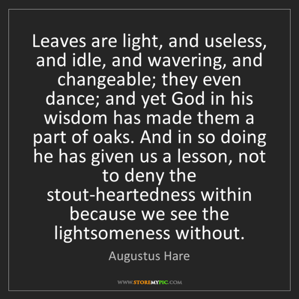 Augustus Hare: Leaves are light, and useless, and idle, and wavering,...