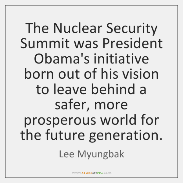 The Nuclear Security Summit was President Obama's initiative born out of his ...