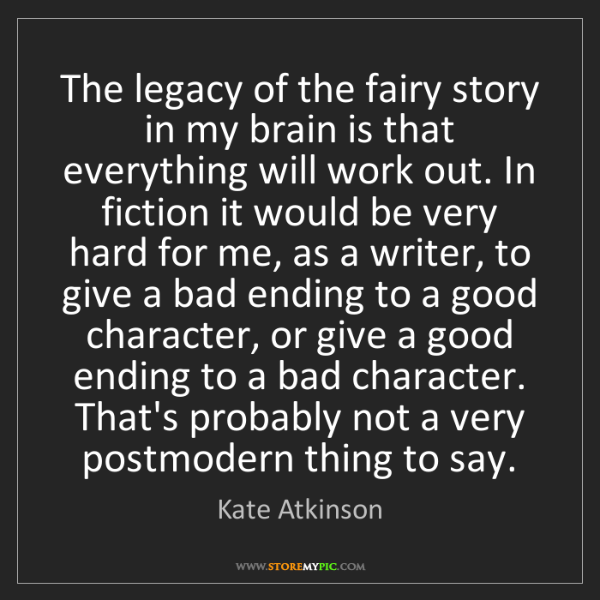 Kate Atkinson: The legacy of the fairy story in my brain is that everything...