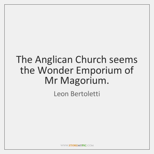The Anglican Church seems the Wonder Emporium of Mr Magorium.
