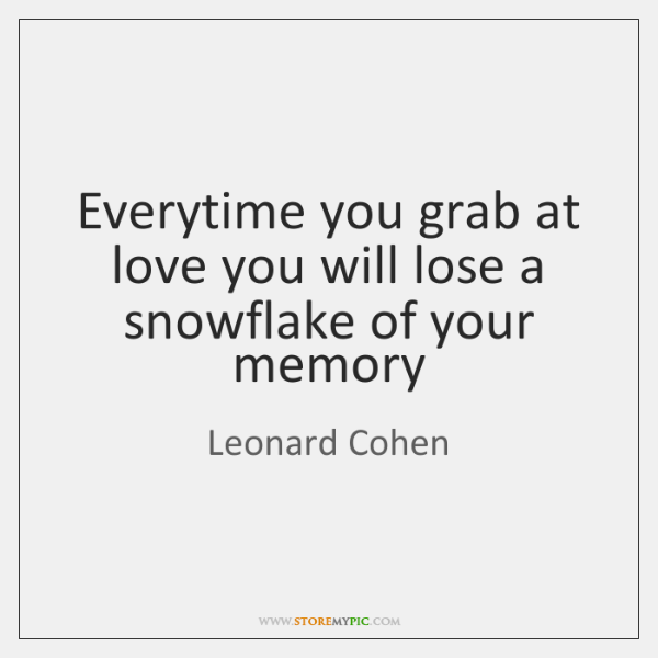 Everytime You Grab At Love You Will Lose A Snowflake Of Your Best Snowflake Love Quotes