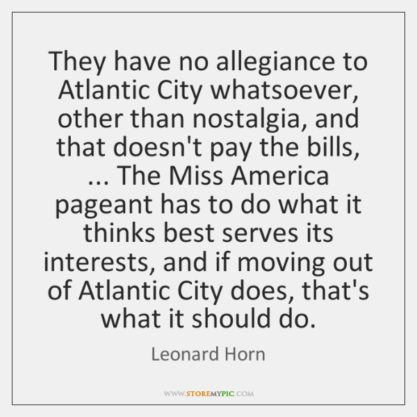 They have no allegiance to Atlantic City whatsoever, other than nostalgia, and ...