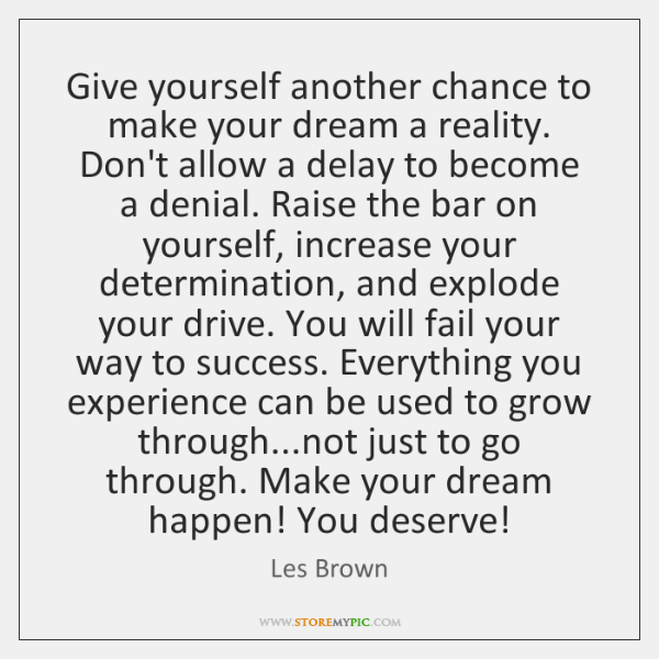 Give Yourself Another Chance To Make Your Dream A Reality Dont