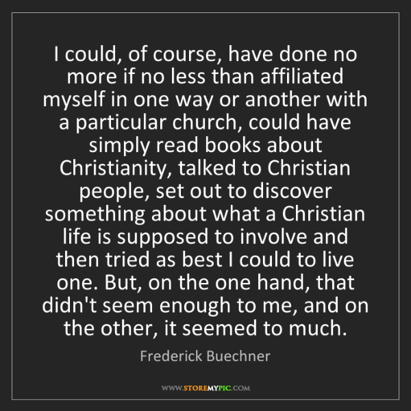 Frederick Buechner: I could, of course, have done no more if no less than...