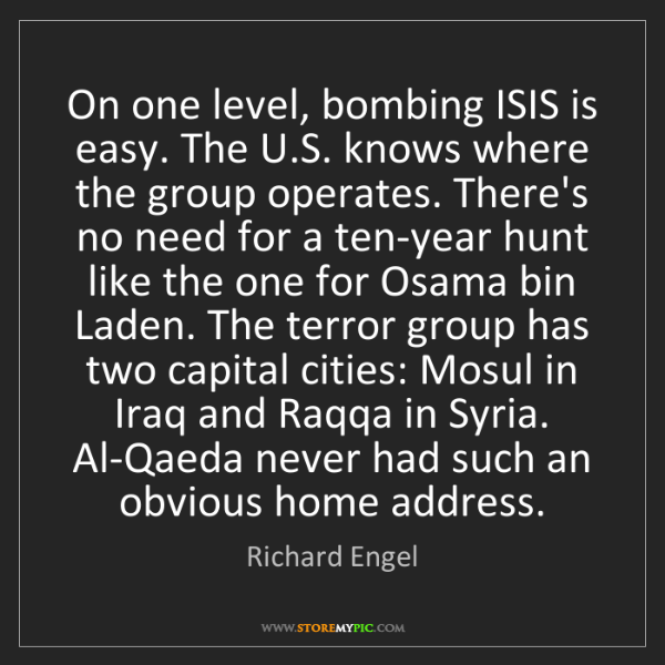 Richard Engel: On one level, bombing ISIS is easy. The U.S. knows where...