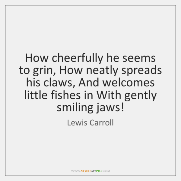 How cheerfully he seems to grin, How neatly spreads his claws, And ...