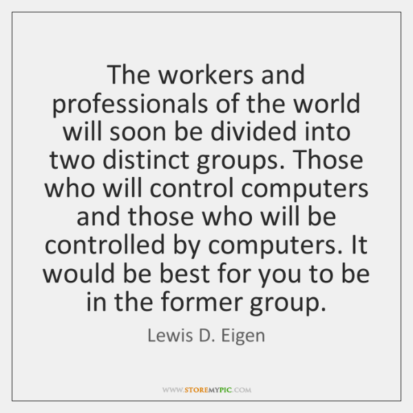The workers and professionals of the world will soon be divided into ...