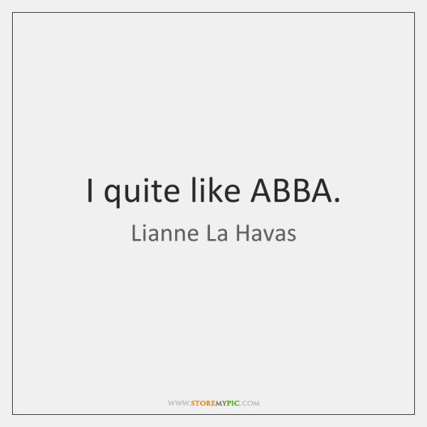 I quite like ABBA.