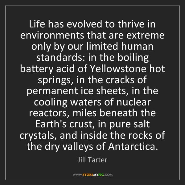 Jill Tarter: Life has evolved to thrive in environments that are extreme...