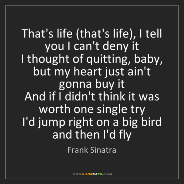 Frank Sinatra: That's life (that's life), I tell you I can't deny it...