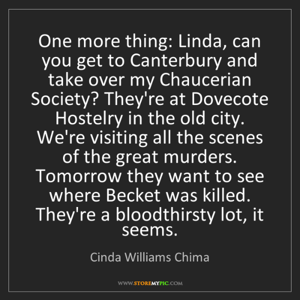 Cinda Williams Chima: One more thing: Linda, can you get to Canterbury and...