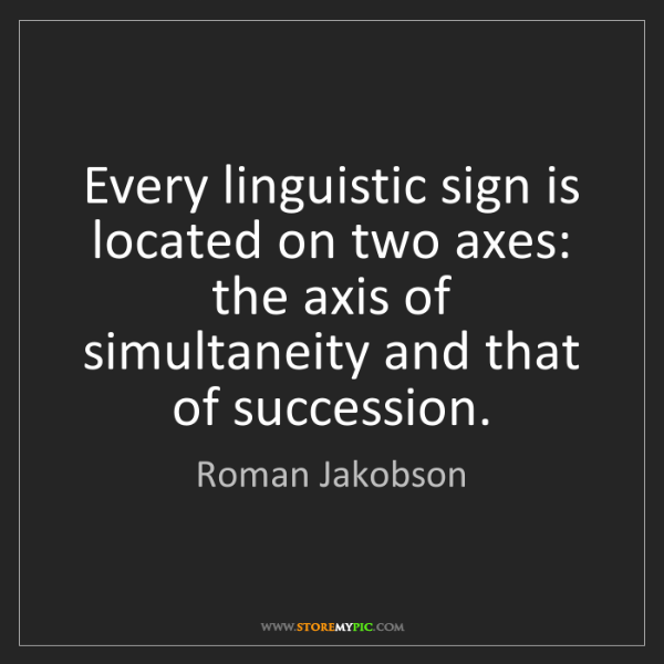 Roman Jakobson: Every linguistic sign is located on two axes: the axis...