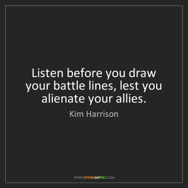 Kim Harrison: Listen before you draw your battle lines, lest you alienate...